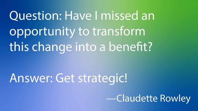 Strategy transforms unexpected change into benefits