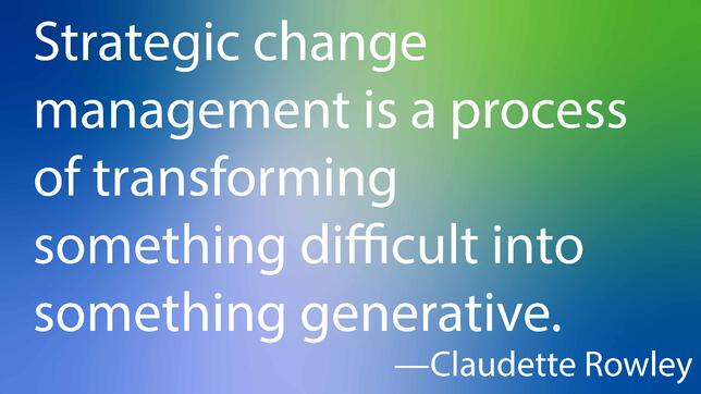 Strategic change management is a process of transforming something difficult into something generative